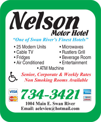 Nelson Motor Hotel (204-734-3421) - Annonce illustr&eacute;e - One of Swan River s Finest Hotels 25 Modern Units  Microwaves Cable TV  Rustlers Grill Fridges  Beverage Room Air Conditioned  Entertainment ATM Machine Senior, Corporate &amp; Weekly Rates Non Smoking Rooms Available 1004 Main E. Swan River Email: aelevien@hotmail.com