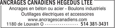 Ancrages Canadiens Hegedus Lt&eacute;e (514-381-3431) - Annonce illustr&eacute;e - Ancrages en b&eacute;ton ou acier - Boulons industriels Outillages &eacute;lectriques et accessoires www.ancragescanadiens.com  Ancrages en b&eacute;ton ou acier - Boulons industriels Outillages &eacute;lectriques et accessoires www.ancragescanadiens.com  Ancrages en b&eacute;ton ou acier - Boulons industriels Outillages &eacute;lectriques et accessoires www.ancragescanadiens.com  Ancrages en b&eacute;ton ou acier - Boulons industriels Outillages &eacute;lectriques et accessoires www.ancragescanadiens.com