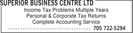 Superior Business Centre Ltd (705-722-5294) - Display Ad - Income Tax Problems Multiple Years Personal & Corporate Tax Returns Complete Accounting Service Income Tax Problems Multiple Years Personal & Corporate Tax Returns Complete Accounting Service
