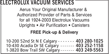 Aerus Electrolux (403-249-5563) - Display Ad - Aerus Your Original Manufacturer & Authorized Provider of Parts & Services for all 1924-2003 Electrolux Vacuums Uprights • Air Purification • Canisters FREE Pick-up & Delivery  Aerus Your Original Manufacturer & Authorized Provider of Parts & Services for all 1924-2003 Electrolux Vacuums Uprights • Air Purification • Canisters FREE Pick-up & Delivery