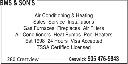 BMS & Son's (905-476-9843) - Display Ad - Air Conditioning & Heating Sales Service Installations Gas Furnaces Fireplaces Air Filters Air Conditioners Heat Pumps Pool Heaters Est 1998 24 Hours Visa Accepted TSSA Certified Licensed