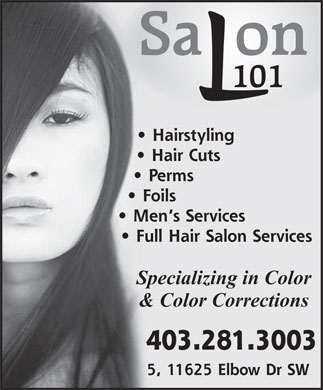 Salon 101 (403-281-3003) - Display Ad - Sa on 101 L Hairstyling Hair Cuts Perms Foils Men's Services Full Hair Salon Services Specializing in Color &amp; Color Corrections 403.281.3003 5, 11625 Elbow Dr SW