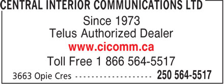 Central Interior Communications Ltd (250-564-5517) - Display Ad - Since 1973 Telus Authorized Dealer www.cicomm.ca Toll Free 1 866 564-5517