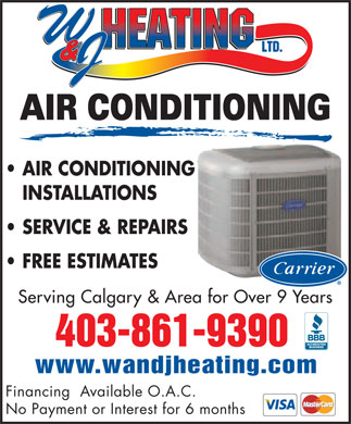 W & J Heating Ltd (403-861-9390) - Display Ad - AIR CONDITIONING AIR CONDITIONING INSTALLATIONS SERVICE & REPAIRS FREE ESTIMATES Serving Calgary & Area for Over 9 Years 403-861-9390 www.wandjheating.com Financing  Available O.A.C. No Payment or Interest for 6 months