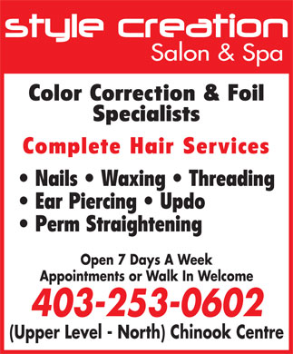 Style Creation Salon & Spa (403-253-0602) - Display Ad - Salon & Spa Color Correction & Foil Specialists Complete Hair Services Nails   Waxing   Threading Ear Piercing   Updo Perm Straightening Open 7 Days A Week Appointments or Walk In Welcome 403-253-0602 (Upper Level - North) Chinook Centre