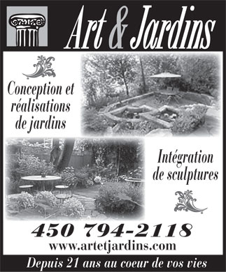 Art &amp; Jardins inc (450-794-2118) - Annonce illustr&eacute;e - Conception et r&eacute;alisations de jardins Int&eacute;gration de sculptures 450 794-2118 www.artetjardins.com Depuis 21 ans au coeur de vos vies