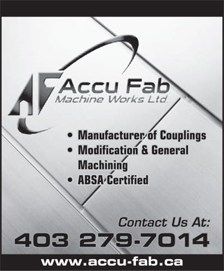 Accu Fab Machine Works Ltd (403-279-7014) - Display Ad - Manufacturer of Couplings Modification & General Machining ABSA Certified Contact Us At: 403 279-7014 www.accu-fab.ca Manufacturer of Couplings Modification & General Machining ABSA Certified Contact Us At: 403 279-7014 www.accu-fab.ca  Manufacturer of Couplings Modification & General Machining ABSA Certified Contact Us At: 403 279-7014 www.accu-fab.ca