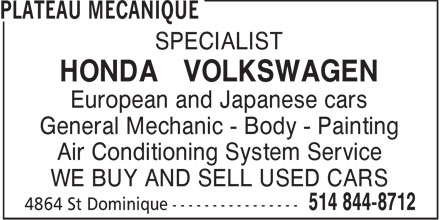 Plateau Mécanique (514-844-8712) - Display Ad - SPECIALIST HONDA VOLKSWAGEN European and Japanese cars General Mechanic - Body - Painting Air Conditioning System Service WE BUY AND SELL USED CARS
