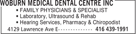 Woburn Medical Dental Centre Inc (416-439-1991) - Display Ad - FAMILY PHYSICIANS & SPECIALIST Laboratory, Ultrasound & Rehab Hearing Services, Pharmacy & Chiropodist  FAMILY PHYSICIANS & SPECIALIST Laboratory, Ultrasound & Rehab Hearing Services, Pharmacy & Chiropodist