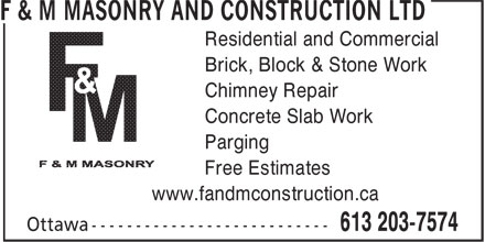 F & M Masonry And Construction Ltd (613-203-7574) - Display Ad - Residential and Commercial Brick, Block & Stone Work Chimney Repair Concrete Slab Work Parging Free Estimates www.fandmconstruction.ca