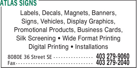 Atlas Signs (403-279-9060) - Annonce illustrée - Labels, Decals, Magnets, Banners, Signs, Vehicles, Display Graphics, Promotional Products, Business Cards, Silk Screening • Wide Format Printing Digital Printing • Installations