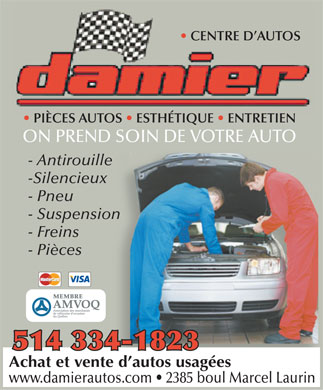 Centre D'Auto Damier (514-334-1823) - Display Ad - CENTRE D AUTOS PICES AUTOS   ESTHTIQUE   ENTRETIEN ON PREND SOIN DE VOTRE AUTO - Antirouille -Silencieux - Pneu - Suspension - Freins - Pices MEMBRE 514 334-1823 Achat et vente d autos usages www.damierautos.com   2385 boul Marcel Laurin  CENTRE D AUTOS PICES AUTOS   ESTHTIQUE   ENTRETIEN ON PREND SOIN DE VOTRE AUTO - Antirouille -Silencieux - Pneu - Suspension - Freins - Pices MEMBRE 514 334-1823 Achat et vente d autos usages www.damierautos.com   2385 boul Marcel Laurin
