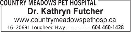 Country Meadows Pet Hospital (604-460-1428) - Annonce illustrée - Dr. Kathryn Futcher www.countrymeadowspethosp.ca