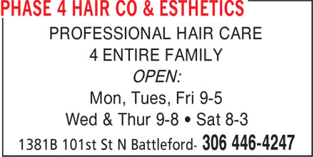 Phase 4 Hair Co & Esthetics (306-446-4247) - Annonce illustrée - PROFESSIONAL HAIR CARE 4 ENTIRE FAMILY OPEN: Mon, Tues, Fri 9-5 Wed & Thur 9-8 • Sat 8-3