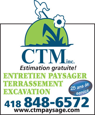 Entretien Paysager C T M Inc (418-848-6572) - Display Ad - 418 848-6572 EXCAVATION CTM inc. Estimation gratuite! ENTRETIEN PAYSAGER TERRASSEMENT