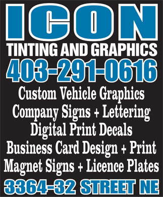 Icon Tinting &amp; Graphics (403-291-0616) - Annonce illustr&eacute;e - TINTING AND GRAPHICS 403-291-0616 Custom Vehicle Graphics Company Signs + Lettering Digital Print Decals Business Card Design + Print Magnet Signs + Licence Plates 3364-32 STREET NE