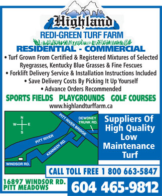 Highland Redi-Green Turf Farm (604-465-9812) - Annonce illustrée - Turf Grown From Certified & Registered Mixtures of Selected Ryegrasses, Kentucky Blue Grasses & Fine Fescues Forklift Delivery Service & Installation Instructions Included Save Delivery Costs By Picking It Up Yourself Advance Orders Recommended www.highlandturffarm.ca Suppliers Of High Quality Low Maintenance Turf Turf Grown From Certified & Registered Mixtures of Selected Ryegrasses, Kentucky Blue Grasses & Fine Fescues Forklift Delivery Service & Installation Instructions Included Save Delivery Costs By Picking It Up Yourself Advance Orders Recommended www.highlandturffarm.ca Suppliers Of High Quality Low Maintenance Turf  Turf Grown From Certified & Registered Mixtures of Selected Ryegrasses, Kentucky Blue Grasses & Fine Fescues Forklift Delivery Service & Installation Instructions Included Save Delivery Costs By Picking It Up Yourself Advance Orders Recommended www.highlandturffarm.ca Suppliers Of High Quality Low Maintenance Turf