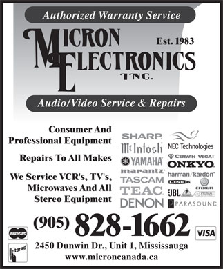Micron Electronics Inc (905-828-1662) - Annonce illustr&eacute;e - Authorized Warranty Service Est. 1983 Audio/Video Service &amp; Repairs Consumer And Professional Equipment Repairs To All Makes We Service VCR's, TV's, Microwaves And All Stereo Equipment (905) 828-1662 2450 Dunwin Dr., Unit 1, Mississauga www.microncanada.ca