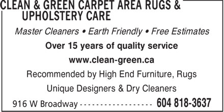 Clean & Green Carpet Area Rugs & Upholstery Care (604-818-3637) - Annonce illustrée - Master Cleaners • Earth Friendly • Free Estimates Over 15 years of quality service www.clean-green.ca Recommended by High End Furniture, Rugs Unique Designers & Dry Cleaners  Master Cleaners • Earth Friendly • Free Estimates Over 15 years of quality service www.clean-green.ca Recommended by High End Furniture, Rugs Unique Designers & Dry Cleaners