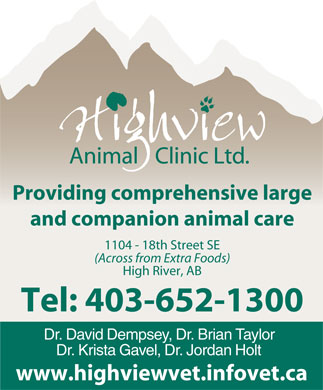 Highview Animal Clinic Ltd (403-652-1300) - Annonce illustrée - Providing comprehensive large and companion animal care 1104 - 18th Street SE (Across from Extra Foods) High River, AB Tel: 403-652-1300 Dr. David Dempsey, Dr. Brian Taylor Dr. Krista Gavel, Dr. Jordan Holt www.highviewvet.infovet.ca