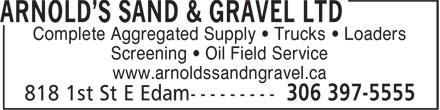 Arnold's Sand & Gravel Ltd (306-397-5555) - Annonce illustrée - Complete Aggregated Supply • Trucks • Loaders Screening • Oil Field Service www.arnoldssandngravel.ca