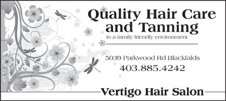 Vertigo Hair Salon (403-885-0913) - Display Ad - Quality Hair Care and Tanning in a family friendly environment 5039 Parkwood Rd Blackfalds 403.885.4242 Vertigo Hair Salon