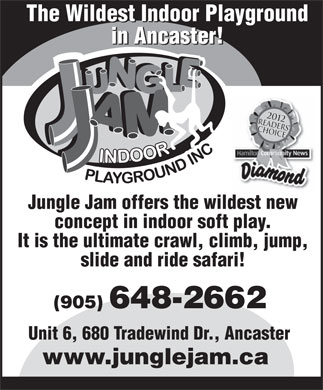 Jungle Jam Indoor Playground (905-648-2662) - Annonce illustrée - The Wildest Indoor Playground in Ancaster! Jungle Jam offers the wildest new concept in indoor soft play. It is the ultimate crawl, climb, jump, slide and ride safari! (905) 648-2662 Unit 6, 680 Tradewind Dr., Ancaster www.junglejam.ca