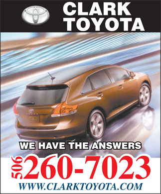 Clark Toyota (506-452-2200) - Annonce illustrée - CLARK TOYOTA WE HAVE THE ANSWERS 260-7023 506 WWW.CLARKTOYOTA.COM