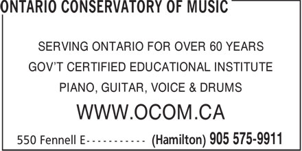 Ontario Conservatory Of Music (905-575-9911) - Annonce illustrée - SERVING ONTARIO FOR OVER 60 YEARS GOV'T CERTIFIED EDUCATIONAL INSTITUTE PIANO, GUITAR, VOICE & DRUMS WWW.OCOM.CA  SERVING ONTARIO FOR OVER 60 YEARS GOV'T CERTIFIED EDUCATIONAL INSTITUTE PIANO, GUITAR, VOICE & DRUMS WWW.OCOM.CA