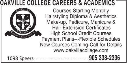 Oakville College Careers & Academics (905-338-2336) - Display Ad - Courses Starting Monthly Hairstyling Diploma & Aesthetics Make-up, Pedicure, Manicure & Hair Extension Certificates High School Credit Courses Payment Plans---Flexible Schedules New Courses Coming-Call for Details www.oakvillecollege.com