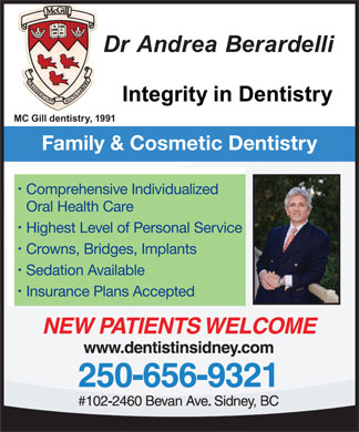 Berardelli Andrea Dr (250-652-7491) - Annonce illustrée - Family & Cosmetic Dentistry Comprehensive Individualized Oral Health Care Crowns, Bridges, Implants Sedation Available Insurance Plans Accepted Highest Level of Personal Service