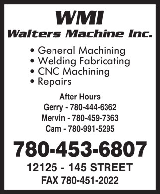 Walters Machine Inc (780-453-6807) - Annonce illustr&eacute;e - After Hours Gerry - 780-444-6362 Mervin - 780-459-7363 Cam - 780-991-5295 780-453-6807 After Hours Gerry - 780-444-6362 Mervin - 780-459-7363 Cam - 780-991-5295 780-453-6807