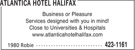 Atlantica Hotel Halifax (902-423-1161) - Display Ad - Business or Pleasure Services designed with you in mind! Close to Universities & Hospitals www.atlanticahotelhalifax.com