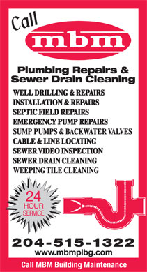 MBM Building Maintenance (204-515-1648) - Display Ad - SUMP PUMPS & BACKWATER VALVES WEEPING TILE CLEANING 24 HOUR SERVICE 204-515-1322 www.mbmplbg.com Call MBM Building Maintenance