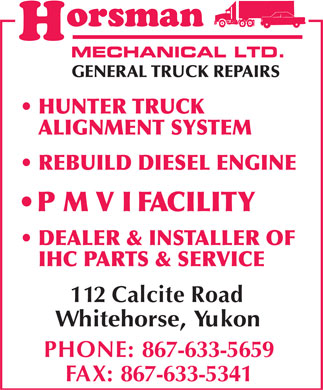 Horsman Mechanical Limited (867-633-5659) - Annonce illustrée - HUNTER TRUCK ALIGNMENT SYSTEM REBUILD DIESEL ENGINE P M V I  FACILITY DEALER & INSTALLER OF IHC PARTS & SERVICE 112 Calcite Road Whitehorse, Yukon PHONE: 867-633-5659 FAX:867-633-5341