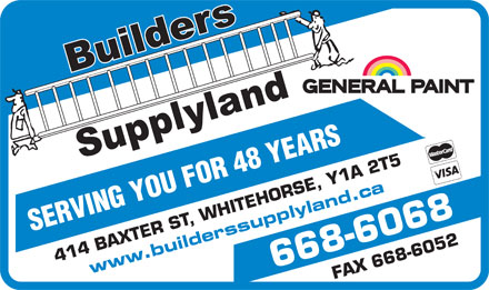 Builders Supplyland (867-668-6068) - Annonce illustr&eacute;e - SERVING YOU FOR 48 YEARS 414 BAXTER ST, WHITEHORSE, Y1 A 2 T5 www.builderssupplyland.ca
