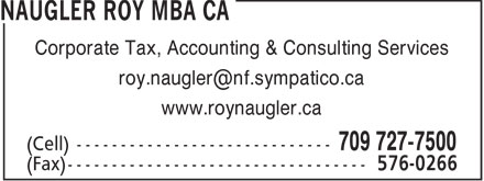 Naugler Roy MBA CA (709-727-7500) - Annonce illustrée - Corporate Tax, Accounting & Consulting Services roy.naugler@nf.sympatico.ca www.roynaugler.ca