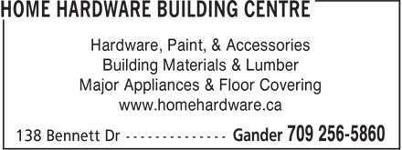 Home Hardware Building Centre (709-256-5860) - Display Ad - Hardware, Paint, & Accessories Building Materials & Lumber Major Appliances & Floor Covering www.homehardware.ca Building Materials & Lumber Major Appliances & Floor Covering www.homehardware.ca Hardware, Paint, & Accessories
