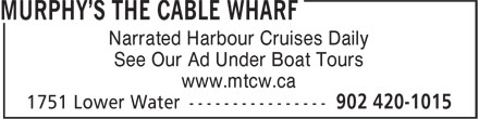 Murphy's The Cable Wharf (902-420-1015) - Annonce illustrée - Narrated Harbour Cruises Daily www.mtcw.ca Narrated Harbour Cruises Daily See Our Ad Under Boat Tours See Our Ad Under Boat Tours www.mtcw.ca
