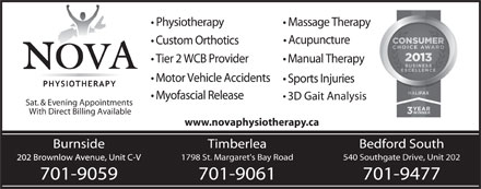 Nova Physiotherapy (902-982-6601) - Annonce illustrée - Sat. & Evening Appointments With Direct Billing Available www.novaphysiotherapy.ca BurnsideBurnside Timberlea Bedford South 202 Brownlow Avenue, Unit C-V 1798 St. Margaret's Bay Road 540 Southgate Drive, Unit 202 202 Brownlow Avenue, Unit C-V 701-9059 701-9061 701-9477