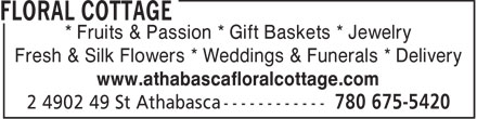 Floral Cottage (780-675-5420) - Display Ad - * Fruits & Passion * Gift Baskets * Jewelry Fresh & Silk Flowers * Weddings & Funerals * Delivery www.athabascafloralcottage.com