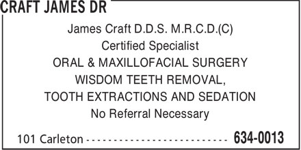 Craft James Dr (506-634-0013) - Annonce illustrée - James Craft D.D.S. M.R.C.D.(C) Certified Specialist ORAL & MAXILLOFACIAL SURGERY WISDOM TEETH REMOVAL, TOOTH EXTRACTIONS AND SEDATION No Referral Necessary
