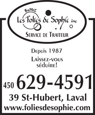 Buffet Les Folies de Sophie Inc (450-629-4591) - Annonce illustr&eacute;e - Depuis 1987 Laissez-vous s&eacute;duire! 39 St-Hubert, Laval www.foliesdesophie.com Depuis 1987 Laissez-vous s&eacute;duire! 39 St-Hubert, Laval www.foliesdesophie.com  Depuis 1987 Laissez-vous s&eacute;duire! 39 St-Hubert, Laval www.foliesdesophie.com  Depuis 1987 Laissez-vous s&eacute;duire! 39 St-Hubert, Laval www.foliesdesophie.com  Depuis 1987 Laissez-vous s&eacute;duire! 39 St-Hubert, Laval www.foliesdesophie.com  Depuis 1987 Laissez-vous s&eacute;duire! 39 St-Hubert, Laval www.foliesdesophie.com  Depuis 1987 Laissez-vous s&eacute;duire! 39 St-Hubert, Laval www.foliesdesophie.com  Depuis 1987 Laissez-vous s&eacute;duire! 39 St-Hubert, Laval www.foliesdesophie.com  Depuis 1987 Laissez-vous s&eacute;duire! 39 St-Hubert, Laval www.foliesdesophie.com