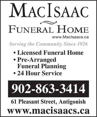 MacIsaac Funeral Home (1-855-228-8884) - Display Ad - www.MacIsaacs.ca Serving the Community Since 1926 Licensed Funeral Home Pre-Arranged Funeral Planning 24 Hour Service 902-863-3414 www.macisaacs.ca