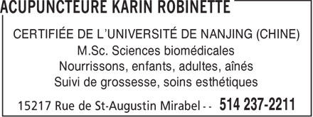 Acupuncteure Karin Robinette (514-237-2211) - Annonce illustr&eacute;e - CERTIFI&Eacute;E DE L'UNIVERSIT&Eacute; DE NANJING (CHINE) M.Sc. Sciences biom&eacute;dicales Nourrissons, enfants, adultes, a&icirc;n&eacute;s Suivi de grossesse, soins esth&eacute;tiques