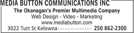 Media Button Communications Inc (250-862-2300) - Annonce illustrée - The Okanagan's Premier Multimedia Company Web Design - Video - Marketing www.mediabutton.com