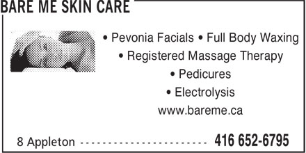 Bare Me Skin Care (416-652-6795) - Display Ad - • Pevonia Facials • Full Body Waxing • Registered Massage Therapy • Pedicures • Electrolysis www.bareme.ca