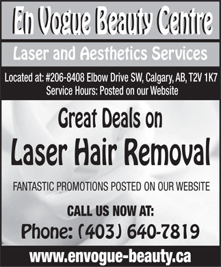 En Vogue Beauty Centre (403-640-7819) - Annonce illustrée - En Vogue Beauty Centre En Vogue Beauty Centre Laser and Aesthetics Services Located at: #206-8408 Elbow Drive SW, Calgary, AB, T2V 1K7 Service Hours: Posted on our Website Great Deals on Laser Hair Removal FANTASTIC PROMOTIONS POSTED ON OUR WEBSITE CALL US NOW AT: Phone: (403) 640-7819 www.envogue-beauty.ca En Vogue Beauty Centre En Vogue Beauty Centre Laser and Aesthetics Services Located at: #206-8408 Elbow Drive SW, Calgary, AB, T2V 1K7 Service Hours: Posted on our Website Great Deals on Laser Hair Removal FANTASTIC PROMOTIONS POSTED ON OUR WEBSITE CALL US NOW AT: Phone: (403) 640-7819 www.envogue-beauty.ca  En Vogue Beauty Centre En Vogue Beauty Centre Laser and Aesthetics Services Located at: #206-8408 Elbow Drive SW, Calgary, AB, T2V 1K7 Service Hours: Posted on our Website Great Deals on Laser Hair Removal FANTASTIC PROMOTIONS POSTED ON OUR WEBSITE CALL US NOW AT: Phone: (403) 640-7819 www.envogue-beauty.ca