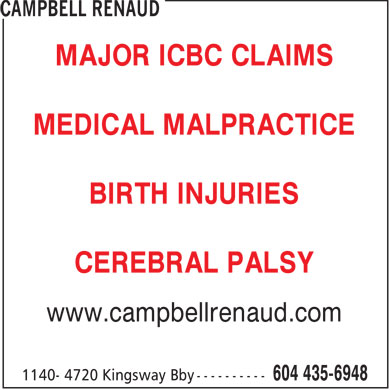 Campbell Renaud (604-435-6948) - Annonce illustrée - MAJOR ICBC CLAIMS MEDICAL MALPRACTICE BIRTH INJURIES CEREBRAL PALSY www.campbellrenaud.com  MAJOR ICBC CLAIMS MEDICAL MALPRACTICE BIRTH INJURIES CEREBRAL PALSY www.campbellrenaud.com  MAJOR ICBC CLAIMS MEDICAL MALPRACTICE BIRTH INJURIES CEREBRAL PALSY www.campbellrenaud.com  MAJOR ICBC CLAIMS MEDICAL MALPRACTICE BIRTH INJURIES CEREBRAL PALSY www.campbellrenaud.com  MAJOR ICBC CLAIMS MEDICAL MALPRACTICE BIRTH INJURIES CEREBRAL PALSY www.campbellrenaud.com  MAJOR ICBC CLAIMS MEDICAL MALPRACTICE BIRTH INJURIES CEREBRAL PALSY www.campbellrenaud.com