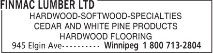 Finmac Lumber Ltd (204-786-7694) - Annonce illustrée - HARDWOOD-SOFTWOOD-SPECIALTIES CEDAR AND WHITE PINE PRODUCTS HARDWOOD FLOORING  HARDWOOD-SOFTWOOD-SPECIALTIES CEDAR AND WHITE PINE PRODUCTS HARDWOOD FLOORING  HARDWOOD-SOFTWOOD-SPECIALTIES CEDAR AND WHITE PINE PRODUCTS HARDWOOD FLOORING